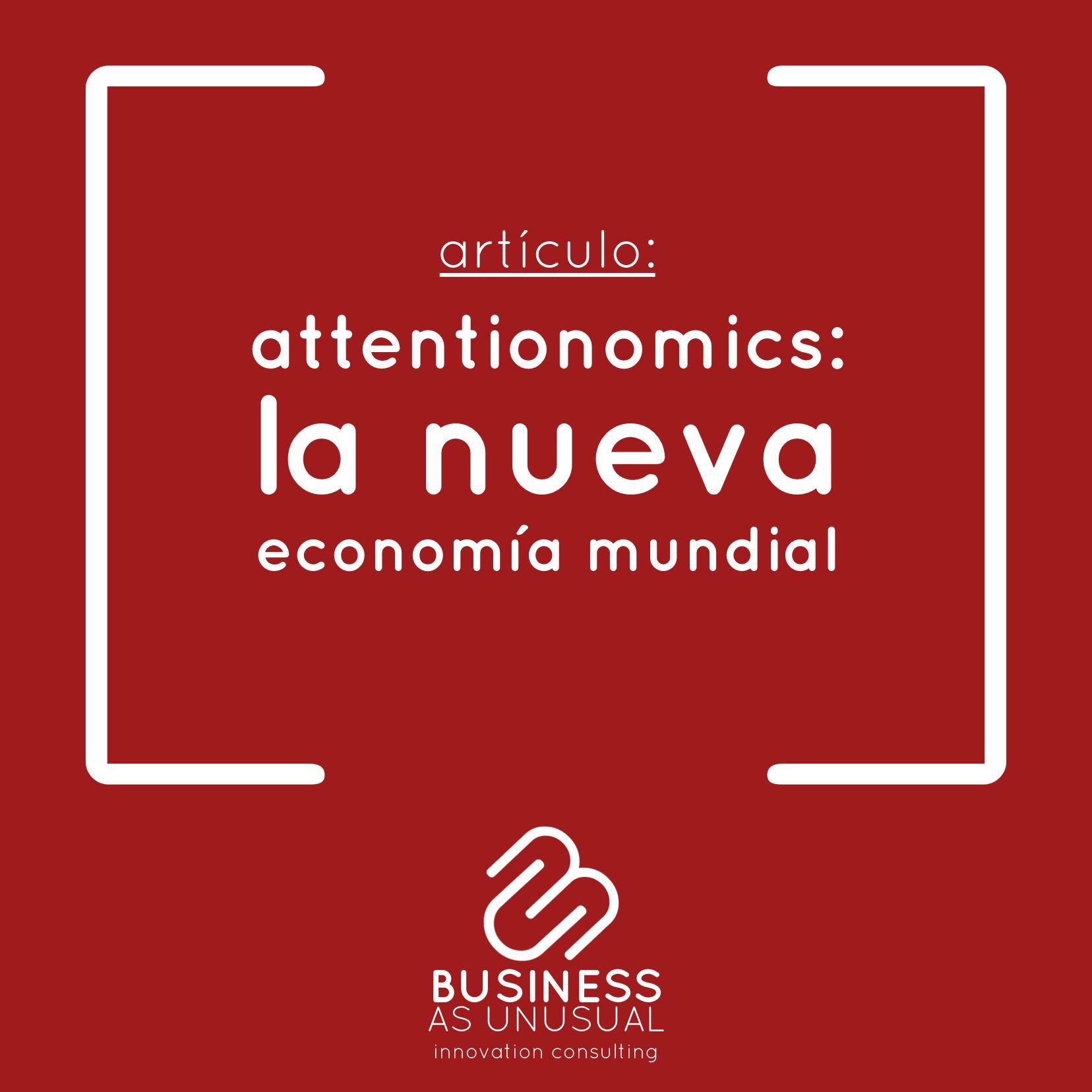 attentionomics: la nueva economía mundial