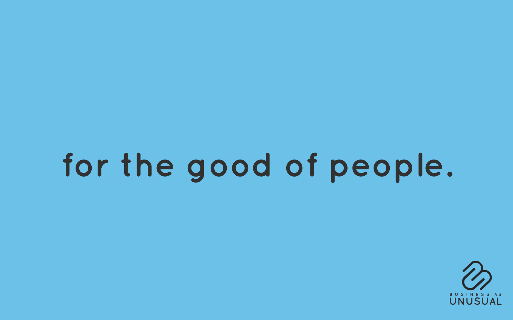 for the good of people