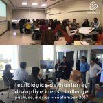 Instituto Tecnológico y de Estudios Superiores de Monterrey (ITESM, Campus Hidalgo) - Disruptive Ideas Challenge - September 2017