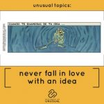 Never Fall in Love with an Idea