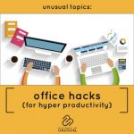Office Hacks (for hyper productivity)
