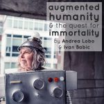 Augmented Humanity and The Quest for Immortality