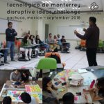 Instituto Tecnológico y de Estudios Superiores de Monterrey (ITESM, Campus Hidalgo) - Disruptive Ideas Challenge - September 2018